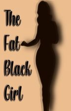 The Fat Black Girl by Cfinesses