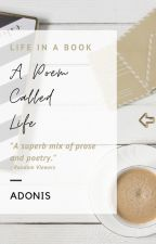 A Poem Called Life by _Adonis-