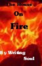 A house on Fire by WritingSoul