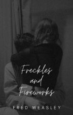 Freckles and Fireworks | Fred Weasley by soph12025