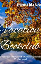VACATION BOOKCLUB (Recruiting Author Appreciators And Comment Participants) by Blessa_Azrael_Lyka