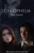 Oh Ophelia\\𝑆.𝐵 by hogwartshiraeth