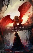 Enemies never friends  by aratodoroki
