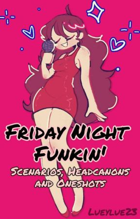 Friday Night Funkin' || Scenarios, Headcanons, And Oneshots by SeaweedJury23