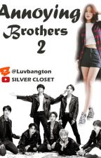 ANNOYING BROTHERS 2 [COMPLETED]✔ by luvbangton
