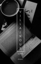 Villainous Love | ⁿᵒᵐⁱⁿ by elixiryxxn