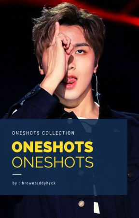 ONESHOTS COLLECTION by brownteddyhyuck