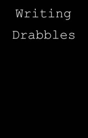 Writing Drabbles by Hellohaveaniceday88