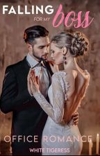 Falling For My Boss (Completed ✅)  by white_tigeress