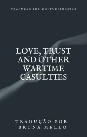 Love, Trust and Other Wartime Casualties by wolfuckingstar