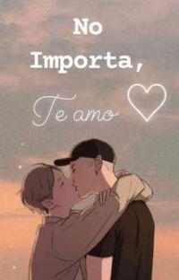 No importa, Te amo ♡ cover