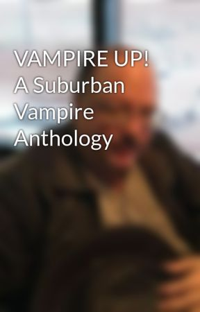 VAMPIRE UP! A Suburban Vampire Anthology by FranklinPosner