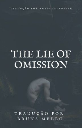 The Lie of Omission by wolfuckingstar