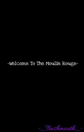 Welcome To The Moulin Rouge by -_Trashmouth_-