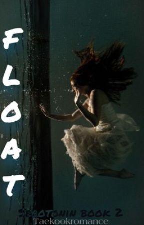 FLOAT - Serotonin Book Two (COMING SOON) by AchingBloodlust