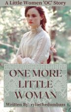 One More Little Woman {A Little Women 'OC' Story} by ryliethedumbass