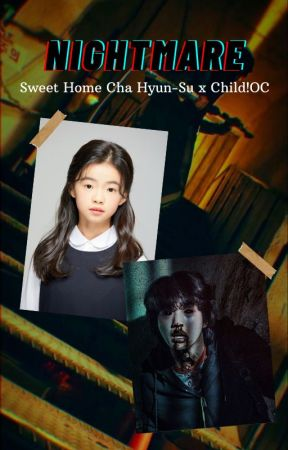 NIGHTMARE [Sweet Home Cha Hyun-su x child!sister!oc] by sudifne21