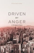 Driven by Anger - Divergent by LeahSHelen835