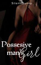 Possessive Man's girl( On Going ) by Silent_Sunny