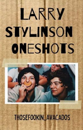 Larry Stylinson Oneshots by ThoseFookin_Avacados
