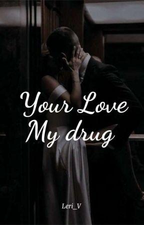 Your Love, My drug by Leri_V