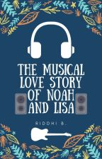 The Musical Love Story of Noah and Lisa by ridh_08