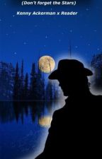 The Sun & The Moon(Don't Forget The Stars) Kenny Ackerman x Reader by Nicole461458