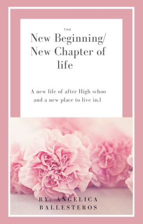 New Beginning, New Chapter Of Life by angelinaKawaii13