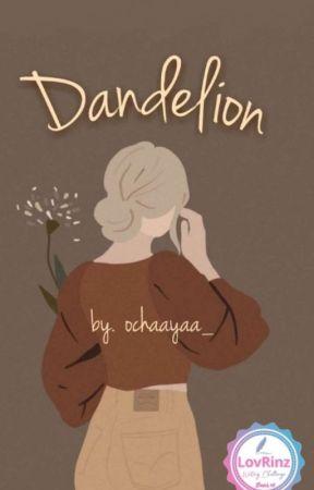 DANDELION [ HIATUS ] by ochaayaa_