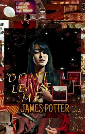 Don't Leɑve Me - ❪Jɑmes Potter❫ by Pena_Hitam__