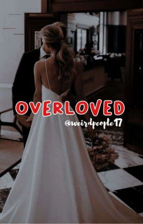 Overloved ( HIATUS ) by weirdpeople17
