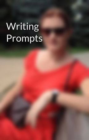 Writing Prompts by OriginalRevolver