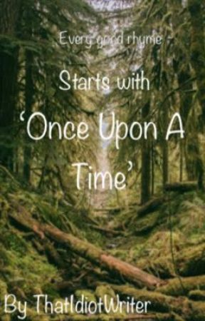 Every Good Rhyme Starts With 'Once Upon A Time' by ThatIdiotWriter