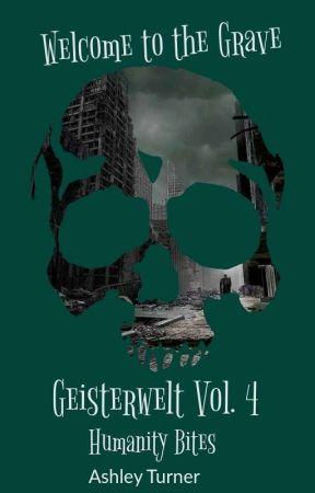 Geisterwelt Vol. 3: Humanity Bites by AshleyvTurner12
