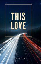 This Love by SensGirl