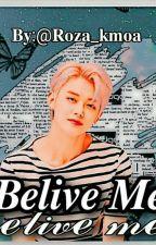 """believe me"" by Roza_kmoa"
