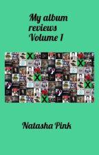 My album reviews Volume one by NatashaPink17