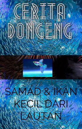 Cerita Dongeng *Samad dan Ikan Kecil Dari Lautan *complated Dec2020 by maerwan991998