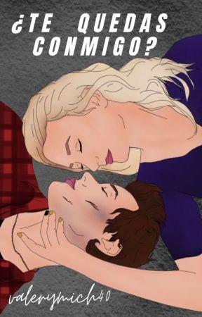 """¿Te quedas conmigo? ©️ (""""Somos"""" libro #1,2) by Valerymich40"""