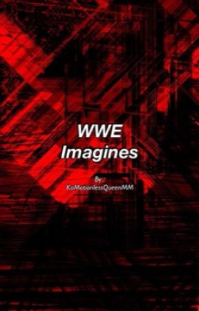 WWE Imagines by KoMotionlessQueenMM