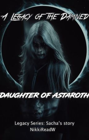 A Legacy of the Damned: Daughter of Astaroth by Nikkireadw