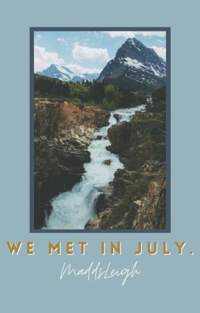 We Met in July // l.s. by MaddsLeigh
