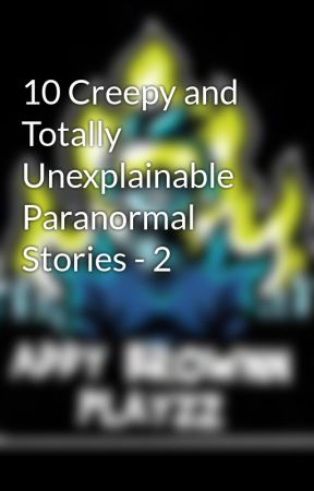 10 Creepy and Totally Unexplainable Paranormal Stories - 2 by MrSkullGamingX925