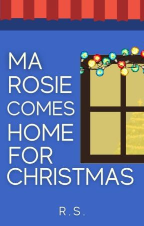 Ma Rosie Comes Home For Christmas | ✓ by mimidreamsinwords
