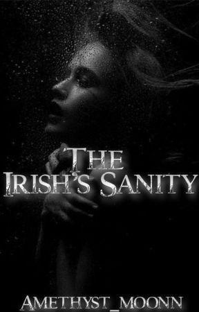 The Irish's Sanity  by Amethyst_Moonn