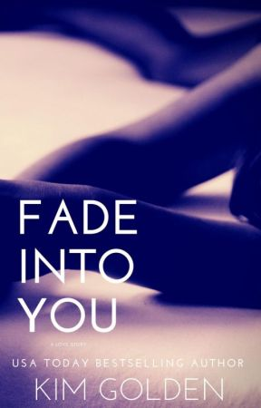 Fade Into You: a love story by KimGolden