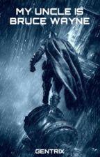 My Uncle is Bruce Wayne by Gentrix