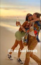 Till my last breath par coolkids2006