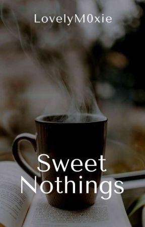 Sweet Nothings by LovelyM0xie