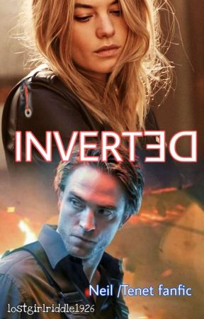 Inverted (a Neil / Tenet fanfic) by lostgirlriddle1926